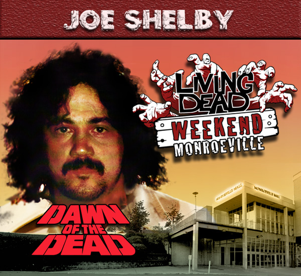 Joe Shelby in George Romero's Dawn of the Dead Zombies have taken over the world and a group of survivors hold up in the Monroeville shopping mall.  Join us at the Living Dead Weekend for a Dawn of the Dead reunion at the Mall