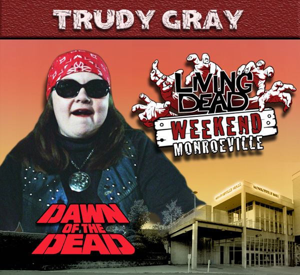 Trudy Gray was a Biker and female stunt actress in George Romero's Dawn of the Dead Zombies have taken over the world and a group of survivors hold up in the Monroeville shopping mall.  Join us at the Living Dead Weekend for a Dawn of the Dead reunion at the Mall